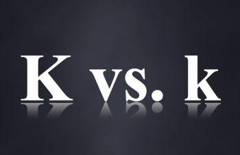 Kとkは似て非なるもの